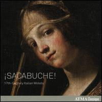 ¡Sacabuche!: 17th-Century Italian Motets - Aaron Sheehan (tenor); Alexander Weimann (organ); Catherine Motuz (sackbut); Drew Minter (counter tenor);...