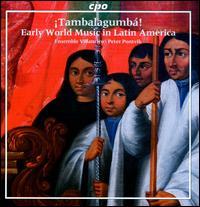 ¡Tambalagumbá!: Early World Music in Latin America - Annasara Jaensson (soprano); Ensemble Villancico; Jessica Bäcklund (soprano); Joakim Schuster (bass);...