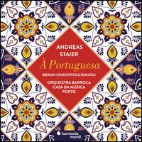 À Portuguesa: Iberian Concertos & Sonatas - Andreas Staier (harpsichord); Orquestra Barroca Casa da Música