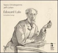 Édouard Lalo: Complete Songs - Jeff Cohen (piano); Tassis Christoyannis (baritone)