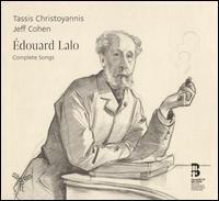 Édouard Lalo: Complete Songs - Jeff Cohen (piano); Tassis Christoyannis (baritone)