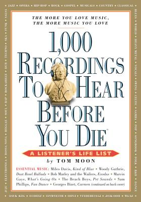 1,000 Recordings to Hear Before You Die: A Listener's Life List - Moon, Tom