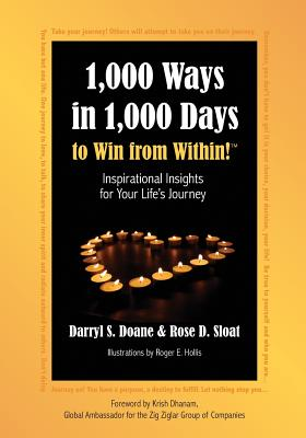 1,000 Ways in 1,000 Days to Win from Within!: Inspirational Insights for Your Life's Journey - Doane, Darryl S, and Sloat, Rose D, and Hollis, Roger E