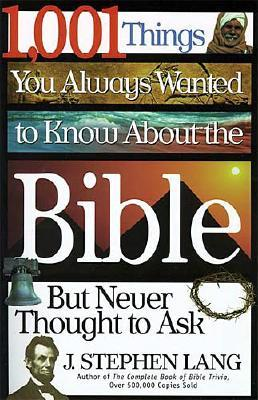 1,001 Things You Always Wanted to Know about the Bible, But Never Thought to Ask - Lang, J Stephen, and Thomas Nelson Publishers