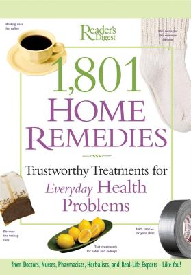 1,801 Home Remedies: Trustworthy Treatments for Everyday Health Problems - Readers Digest (Editor)