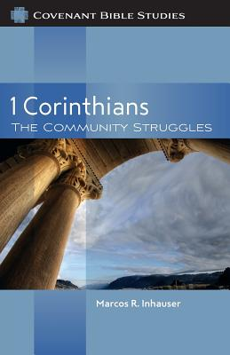 1 Corinthians: The Community Struggles - Inhauser, Marcos R