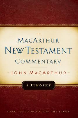 1 Timothy MacArthur New Testament Commentary - MacArthur, John F