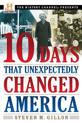 10 Days That Unexpectedly Changed America - Gillon, Steven M