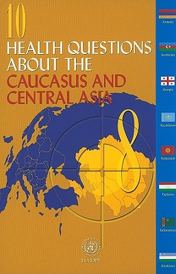 10 Health Questions about the Caucasus and Central Asia - Jakubowski, Elke, and Arnaudova, Albena