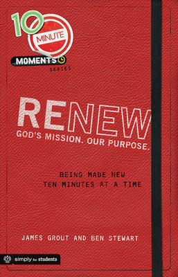 10 Minute Moments: Renew: Being Made New Ten Minutes at a Time - Grout, James
