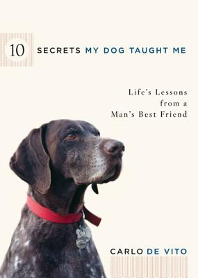 10 Secrets My Dog Taught Me: Life Lessons from a Man's Best Friend - de Vito, Carlo