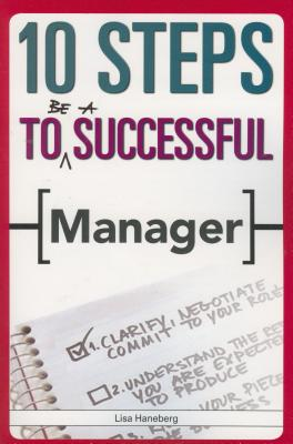 10 Steps to Be a Successful Manager - Haneberg, Lisa