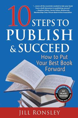 10 Steps to Publish and Succeed: How to Put Your Best Book Forward - Ronsley, Jill, and Stanbury, Ian (Cover design by)