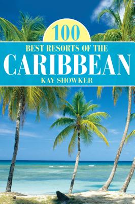 100 Best Resorts of the Caribbean - Showker, Kay