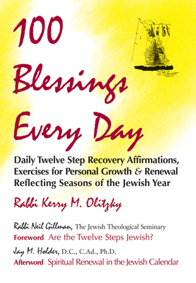 100 Blessings Every Day: Daily Twelve Step Recovery Affirmations, Exercises for Personal Growth & Renewal Reflecting Seasons of the Jewish Yeara - Olitzky, Kerry M, Rabbi, and Gillman, Neil, Rabbi, PhD (Foreword by), and Holder, Jay M, Ad (Afterword by)