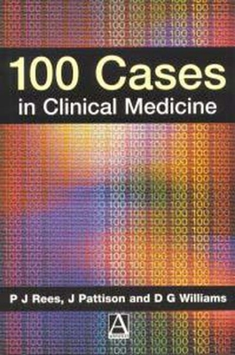 100 Cases in Clinical Medicine - Rees, John, and Pattison, James M, and Williams, Gwyn