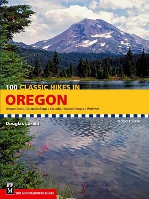 100 Classic Hikes in Oregon: Oregon Coast, Columbia Gorge, Cascades, Eastern Oregon, Wallowas - Lorain, Douglas