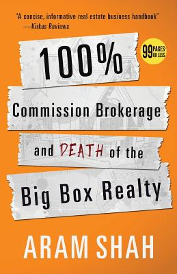 100% Commission Brokerage and Death of the Big Box Realty - Shah, Aram