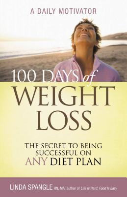 100 Days of Weight Loss: The Secret to Being Successful on Any Diet Plan - Spangle, Linda