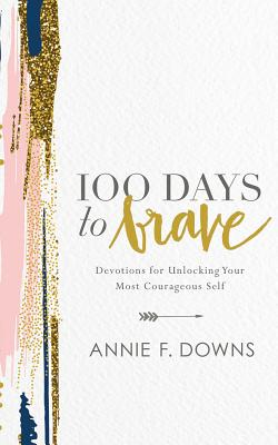 100 Days to Brave: Devotions for Unlocking Your Most Courageous Self - Downs, Annie F (Read by)