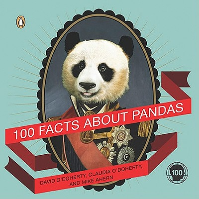 100 Facts about Pandas - O'Doherty, David, and O'Doherty, Claudia, and Ahern, Mike