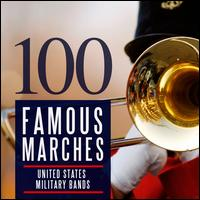 100 Famous Marches - 129th Army Band; National Concert Band of America; U.S. Air Force Air Mobility Command Band;...