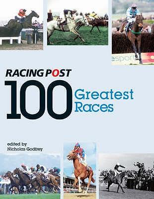 100 Greatest Races - Godfrey, Nicholas (Editor)