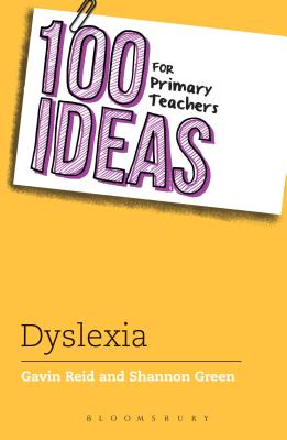 100 Ideas for Primary Teachers: Supporting Children with Dyslexia - Reid, Gavin, and Green, Shannon