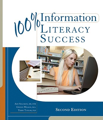 100% Information Literacy Success - Solomon, Amy, MS, and Wilson, Gwenn, and Taylor, Terry