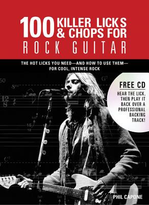 100 Killer Licks and Chops for Rock Guitar - Capone, Phil