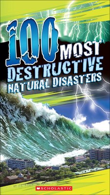 100 Most Destructive Natural Disasters Ever - Claybourne, Anna