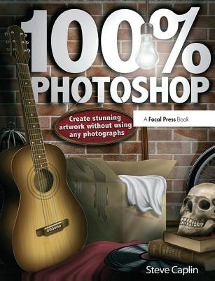 100% Photoshop: Create stunning illustrations without using any photographs - Caplin, Steve