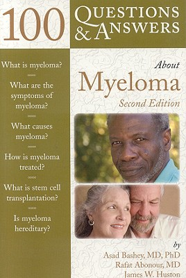 100 Q&A about Myeloma - Bashey, Asad, and Abnour, Rafat, and Abonour, Rafat