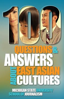100 Questions and Answers about East Asian Cultures - Michigan State School of Journalism, and Zia, Helen, Professor (Foreword by), and Hyun, Jane (Preface by)