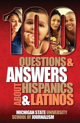 100 Questions and Answers about Hispanics and Latinos - Michigan State School of Journalism