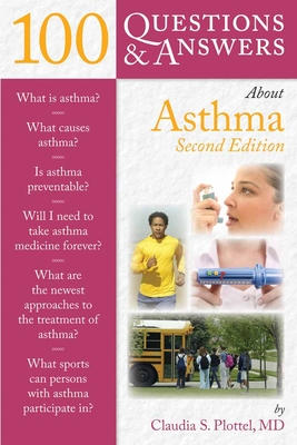 100 Questions & Answers about Asthma - Plottel, Claudia S