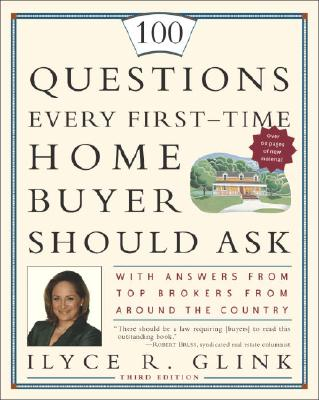 100 Questions Every First-Time Home Buyer Should Ask: With Answers from Top Brokers from Around the Country - Glink, Ilyce R