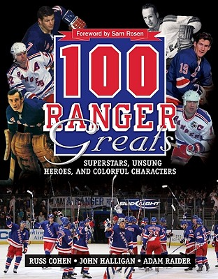 100 Ranger Greats: Superstars, Unsung Heroes and Colorful Characters - Cohen, Russ, and Halligan, John, and Raider, Adam
