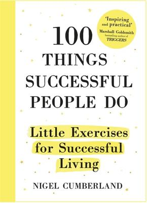 100 Things Successful People Do: Little Exercises for Successful Living - Cumberland, Nigel