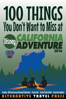 100 Things You Don't Want to Miss at Disney California Adventure 2016 - Glass, John