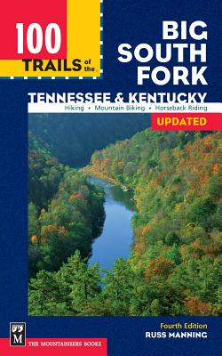 100 Trails of the Big South Fork: Tennessee & Kentucky: Tennessee & Kentuck - Manning, Russ