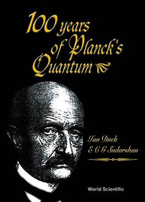 100 Years of Planck's Quantum - Duck, Ian, and Sudarshan, E C George