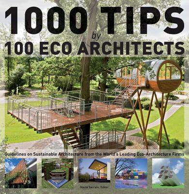 1000 Tips by 100 Eco Architects: Guidelines on Sustainable Architecture from the World's Leading Eco-Architecture Firms - Serrats, Marta (Editor)