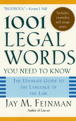 1001 Legal Words You Need to Know: The Ultimate Guide to the Language of the Law - Feinman, Jay M (Editor)