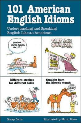 101 American English Idioms: Understanding and Speaking English Like an American - Collis, Harry