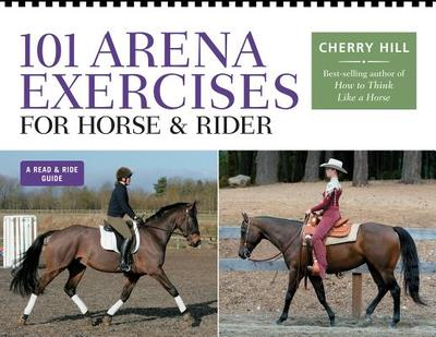 101 Arena Exercises for Horse & Rider - Hill, Cherry, and Wennberg, Carla (Foreword by)