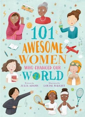 101 Awesome Women Who Changed Our World - Adams, Julia