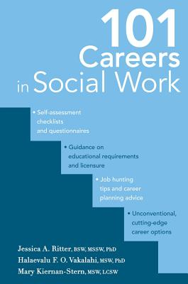 101 Careers in Social Work - Ritter, Jessica A, Dr., PhD, and Vakalahi, Halaevalu F O, Dr., PhD (Editor), and Kiernan-Stern, Mary, Ms.
