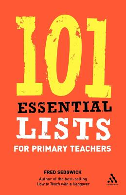 101 Essential Lists for Primary Teachers - Sedgwick, Fred