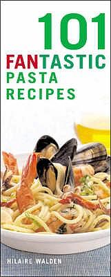 101 Fantastic Pasta Recipes - Walden, Hilaire